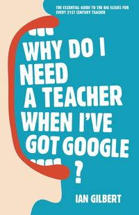 Ian-gilbert-why-do-i-need-a-teacher-when-ive-got-google